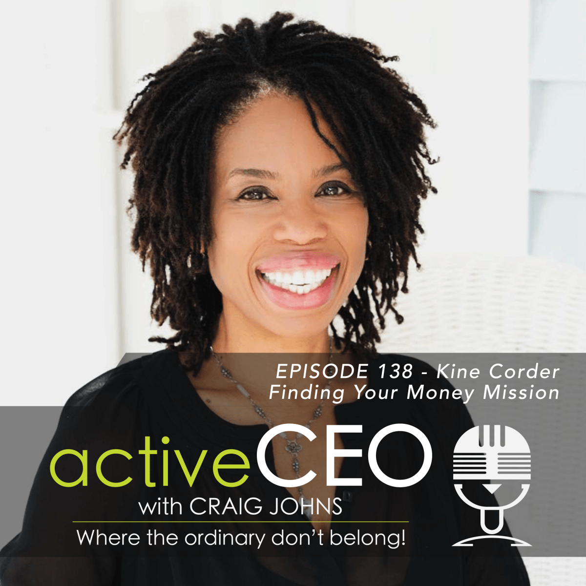 active CEO Podcast #138 Kine Corder Finding Your Money Mission