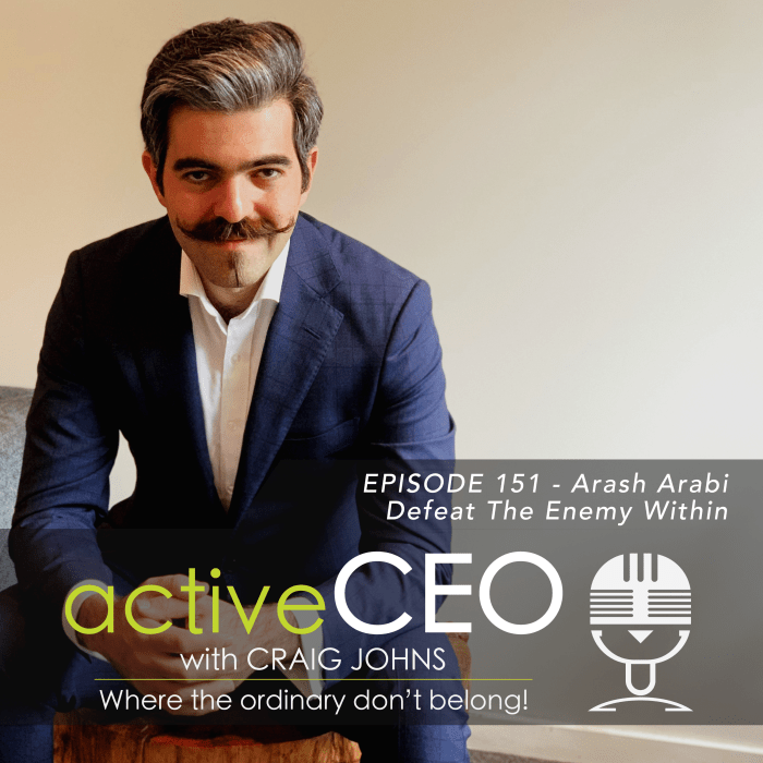 active CEO Podcast #151 Arash Arabi Defeat The Enemy Within