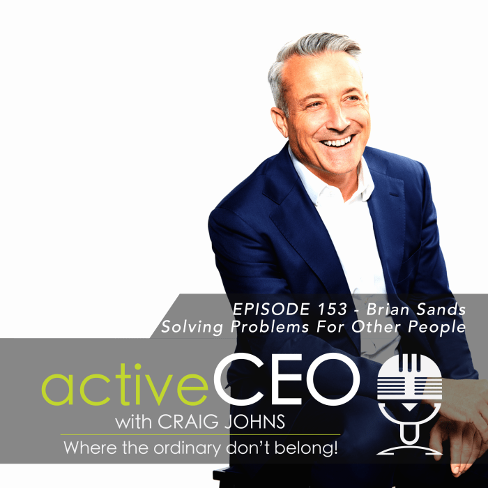 active CEO Podcast #153 Brian Sands Solving Problems For Other People