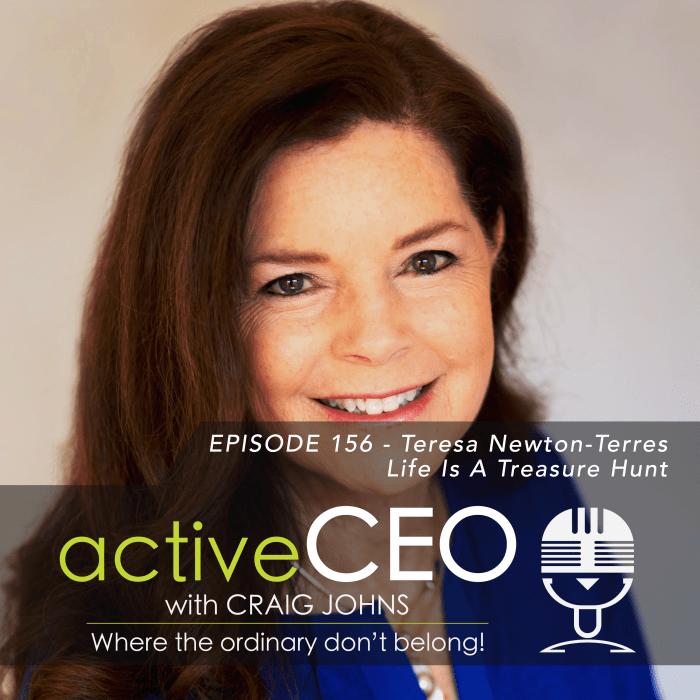 active CEO podcast 156 Teresa Newton Terres Life Is A Treasure Hunt