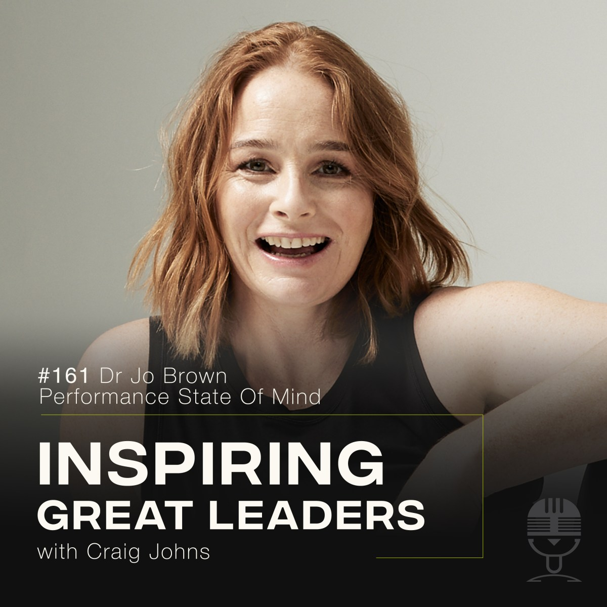 Inspiring Great Leaders Podcast #161 Dr Jo Brown Performance State Of Mind