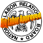 NLRB: Big Labor Approved