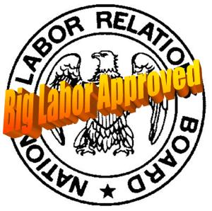 NLRB: Big Labor Approved