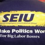 SEIU-We-Make-Politics-Work-For_Big_Labor-Bosses