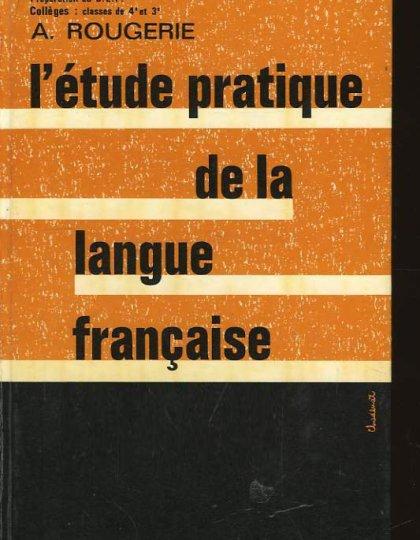 L'étude Pratique de la Langue Française : Classes de 3e et 4e