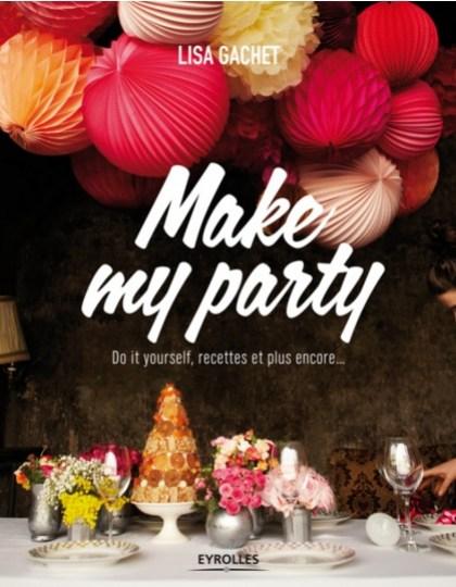 Make my party : Do it yourself recettes et plus encore...