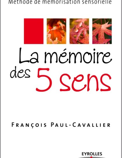 La mémoire des 5 sens : Méthode de mémorisation sensorielle
