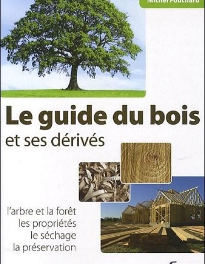Le guide du bois et ses dérivés