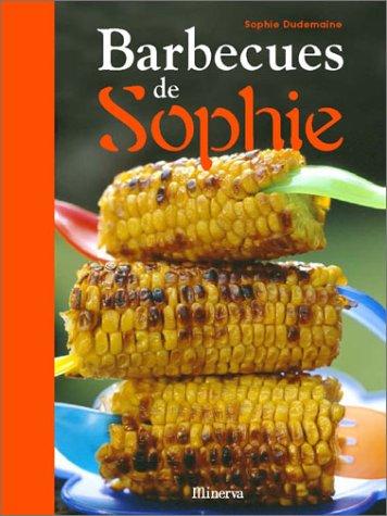 Les barbecues de Sophie : Sophie Dudemaine