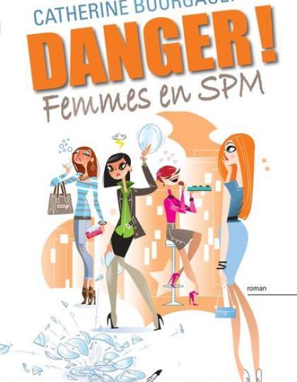 Danger! Femmes En SPM - Catherine Bourgault 2016