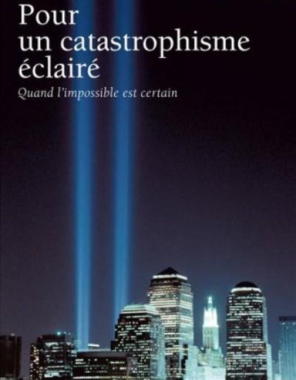Pour un catastrophisme éclairé : Quand l'impossible est certain