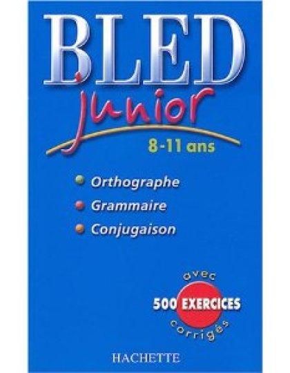BLED junior - 8-11 ans - Orthographe-grammaire- conjugaison avec 500 exercices corrigés