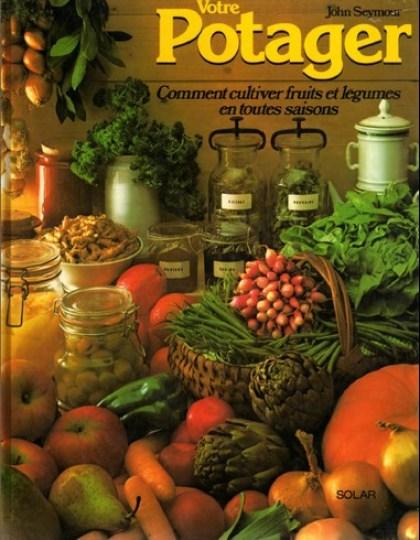 Votre potager : comment cultiver fruits et legumes en toutes saisons