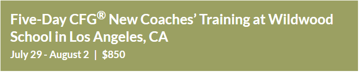 Five-Day CFG® New Coaches' Training Wildwood School, Los Angeles, CA July 29 - August 2 |$850