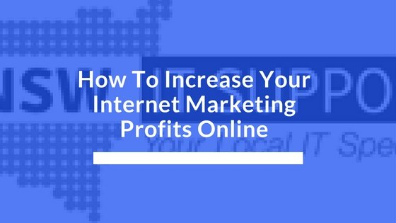 How To Increase Your Internet Marketing Profits Online