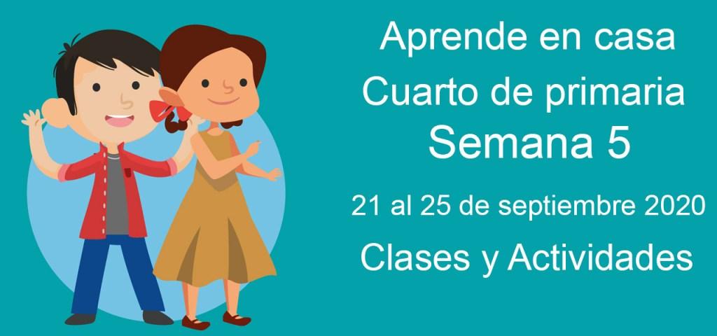 Aprende en casa cuarto de primaria semana 5 del 21 al 25 de septiembre 2020 clases y actividades