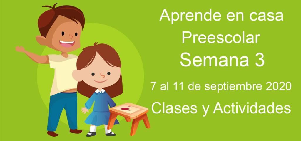 Aprende en casa preescolar semana 3 del 7 al 11 de septiembre 2020 clases y actividades