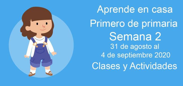 Actividades Primero de primaria Semana 2 Aprende en casa 31 de agosto – 4 de septiembre
