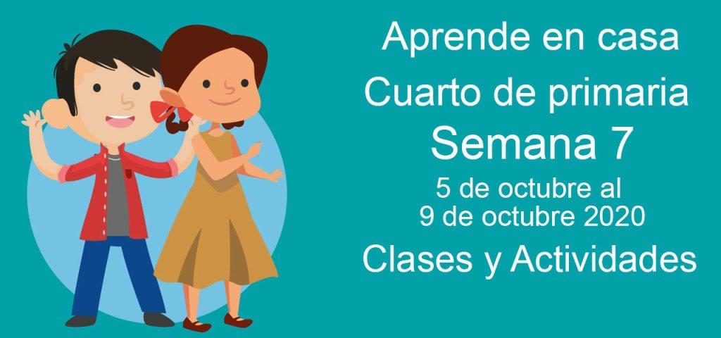 Aprende en casa Cuarto de Primaria semana 7 del 5 al 9 de octubre 2020 clases y actividades