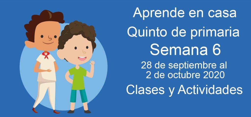 Aprende en casa Quinto de Primaria semana 6 del 28 de septiembre al 2 de octubre 2020 clases y actividades