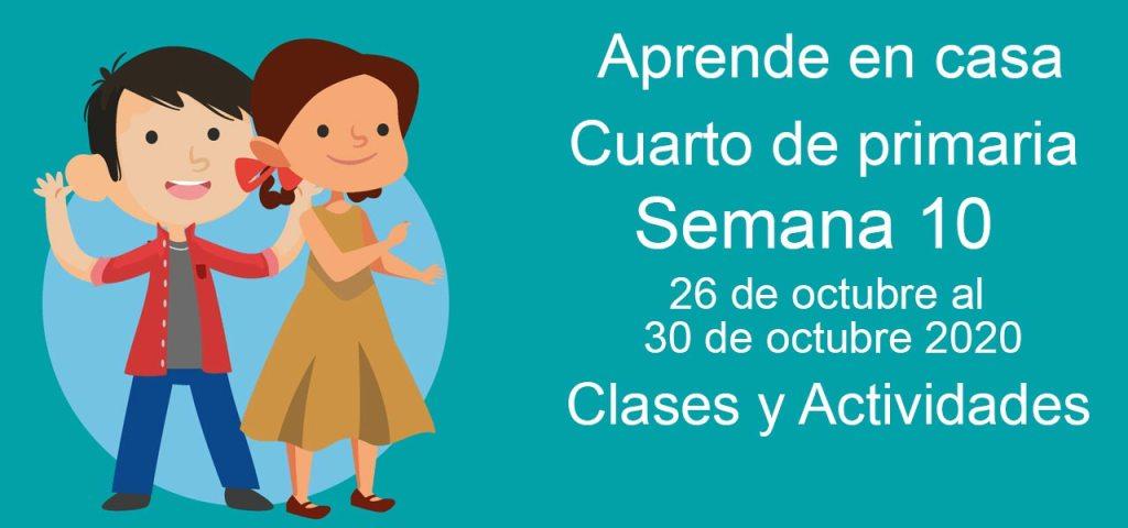 Aprende en casa Cuarto de Primaria semana 10 del 26 al 30 de octubre 2020 clases y actividades