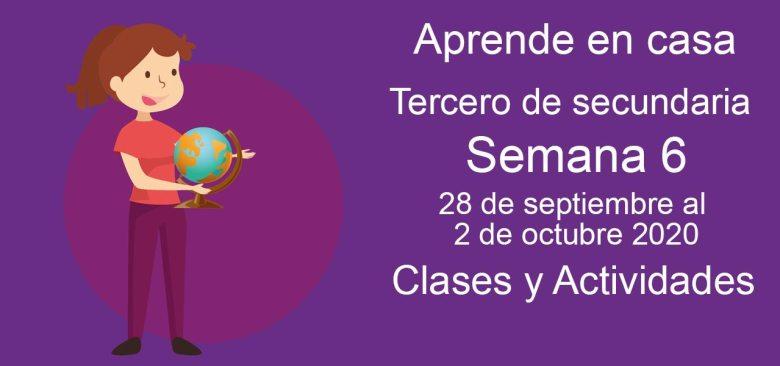 Aprende en casa Tercero de Secundaria semana 6 del 28 de septiembre al 2 de octubre 2020 clases y actividades