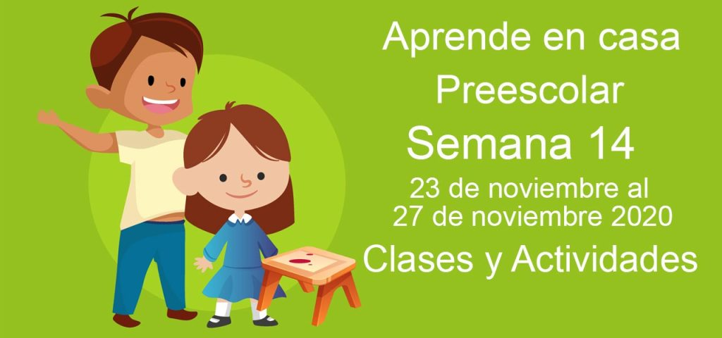 Aprende en casa Preescolar semana 14 del 23 al 27 de noviembre 2020 clases y actividades