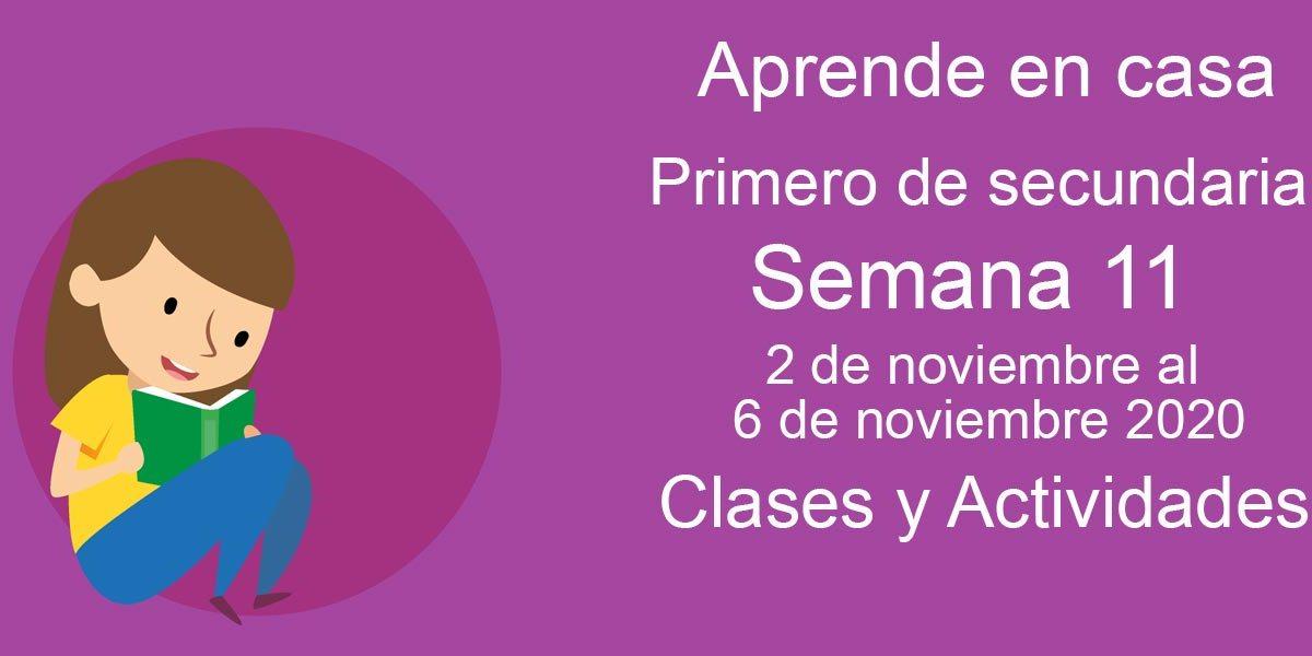 Aprende en casa Primero de Secundaria semana 11 del 2 al 6 de noviembre 2020 clases y actividades