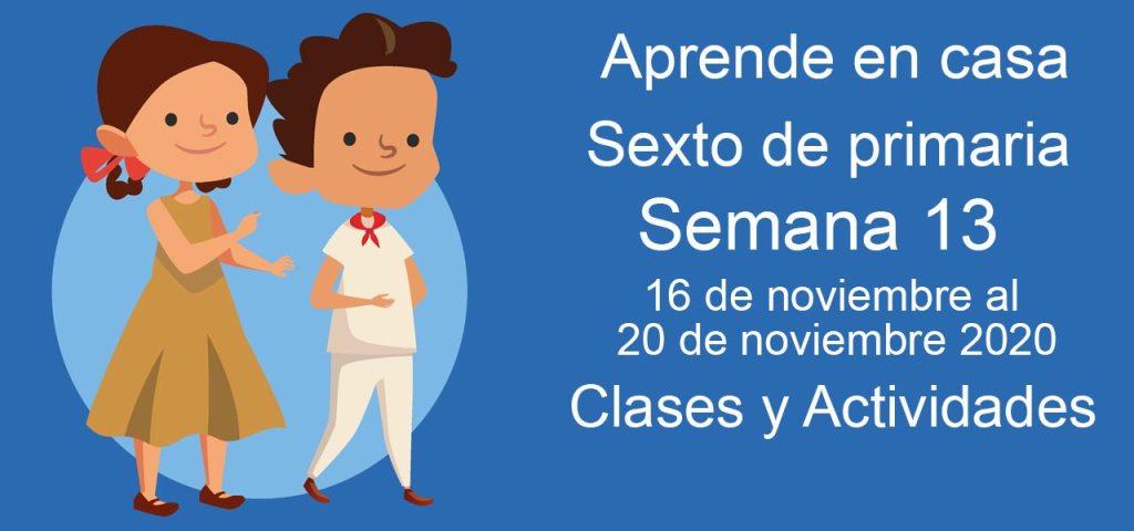 Aprende en casa Sexto de Primaria semana 13 del 16 al 20 de noviembre 2020 clases y actividades