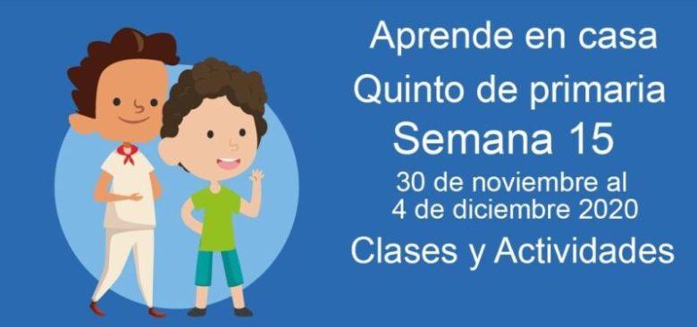 Aprende en casa Quinto de primaria semana 15 del 30 de noviembre  al 4 de diciembre 2020 clases y actividades