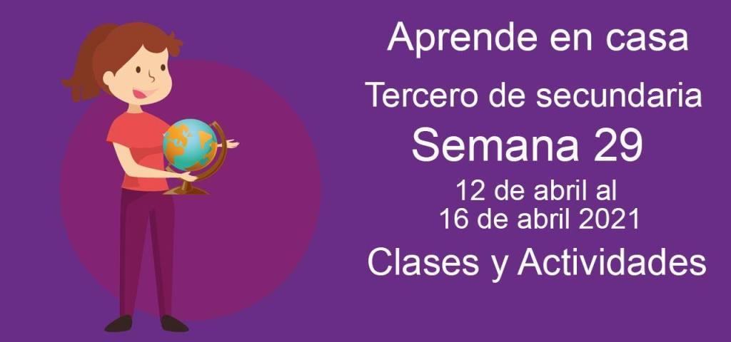 Aprende en casa Tercero de secundaria semana 29 del 12 de abril al 16 de abril 2021 clases y actividades