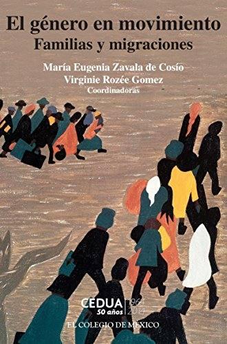 El género en movimiento. Familias y migraciones eBook: Zavala de Cosío,  María Eugenia, Virginie Rozée Gomez: Amazon.com.mx: Tienda Kindle