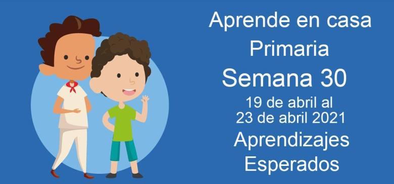 Aprendizajes esperados Aprende en Casa Semana 30 del 19 al 23 de abril de aprende en casa Primaria