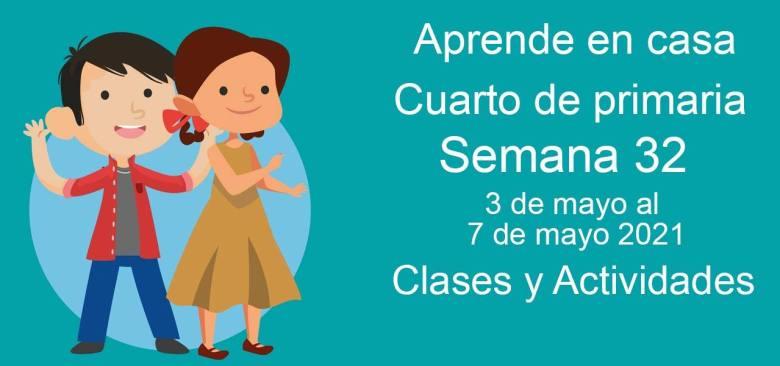 Aprende en casa Cuarto de primaria semana 32 del 3 de mayo al 7 de mayo 2021 clases y actividades