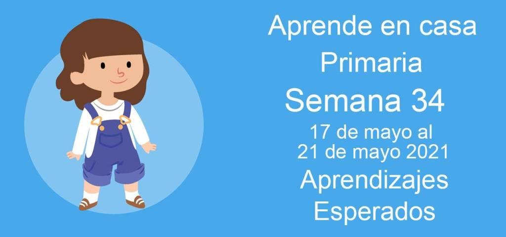Aprendizajes esperados Aprende en Casa Semana 34 del 17 al 21 de mayo de aprende en casa Primaria