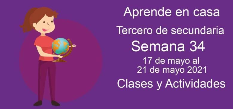 Aprende en casa Tercero de secundaria semana 34 del 17 de mayo al 21 de mayo 2021 clases y actividades