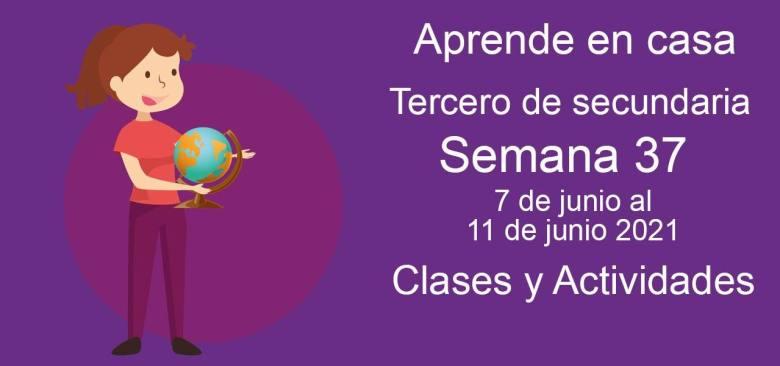 Aprende en casa Tercero de secundaria semana 37 del 7 de junio al 11 de junio 2021 clases y actividades