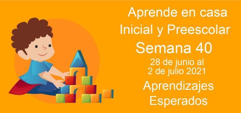 Aprendizajes esperados Semana 40 del 28 de junio al 2 de Julio 2021 aprende en casa Inicial y Preescolar