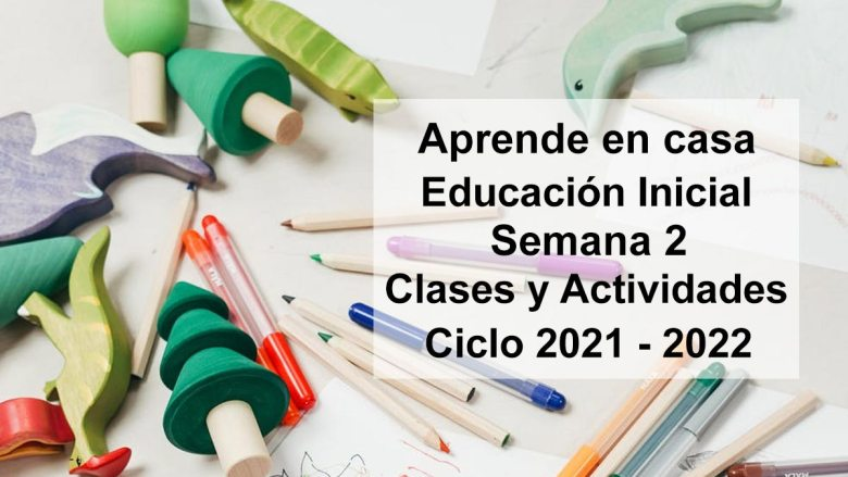 Aprende en casa Educación Inicial semana 2 del 6 de septiembre al 10 de Septiembre 2021 clases y actividades