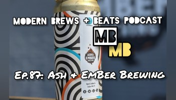In the foreground, a crowler from Ash & Ember brewing. This is the cover image of Modern Brews + Beats 87: Ash & Ember Brewing