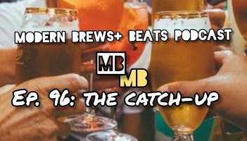 Modern Brews + Beats Podcast 96: The Catch-Up