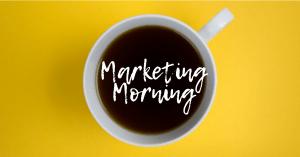 Marketing Morning