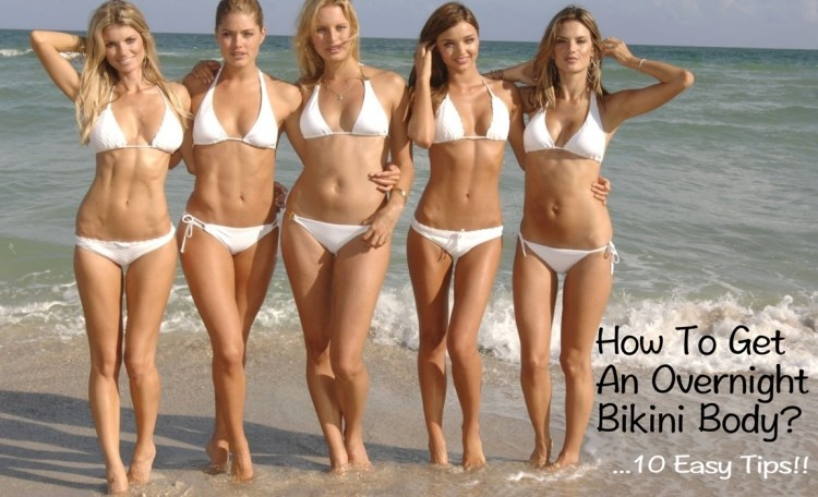 how to get an overnight bikini body