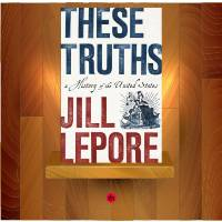 Jill Lepore's These Truths