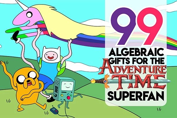 99 Algebraic Gifts For The Adventure Time Superfan | 'Nuff Yet?