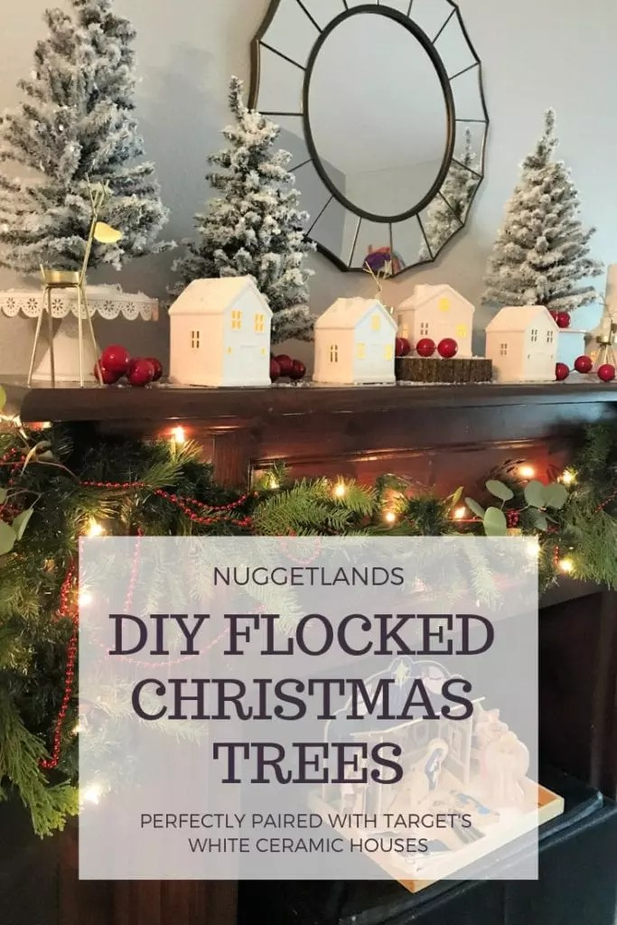 Flocked Christmas Tree DIY project - perfect decorations for a rustic or farmhouse mantel. Ideas on how to pair them with white ceramic houses from Target with red accents and green garland. #christmas #flocked #mantel