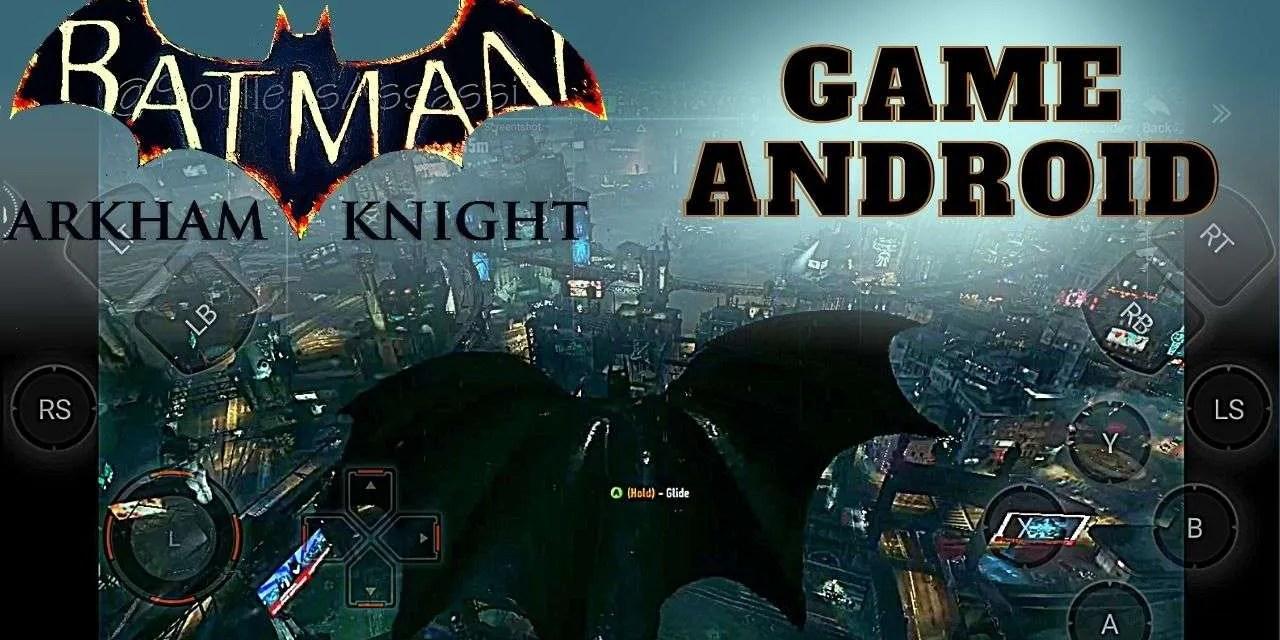 Batman Arkham Knight Android APK + OBB Download – Chikii