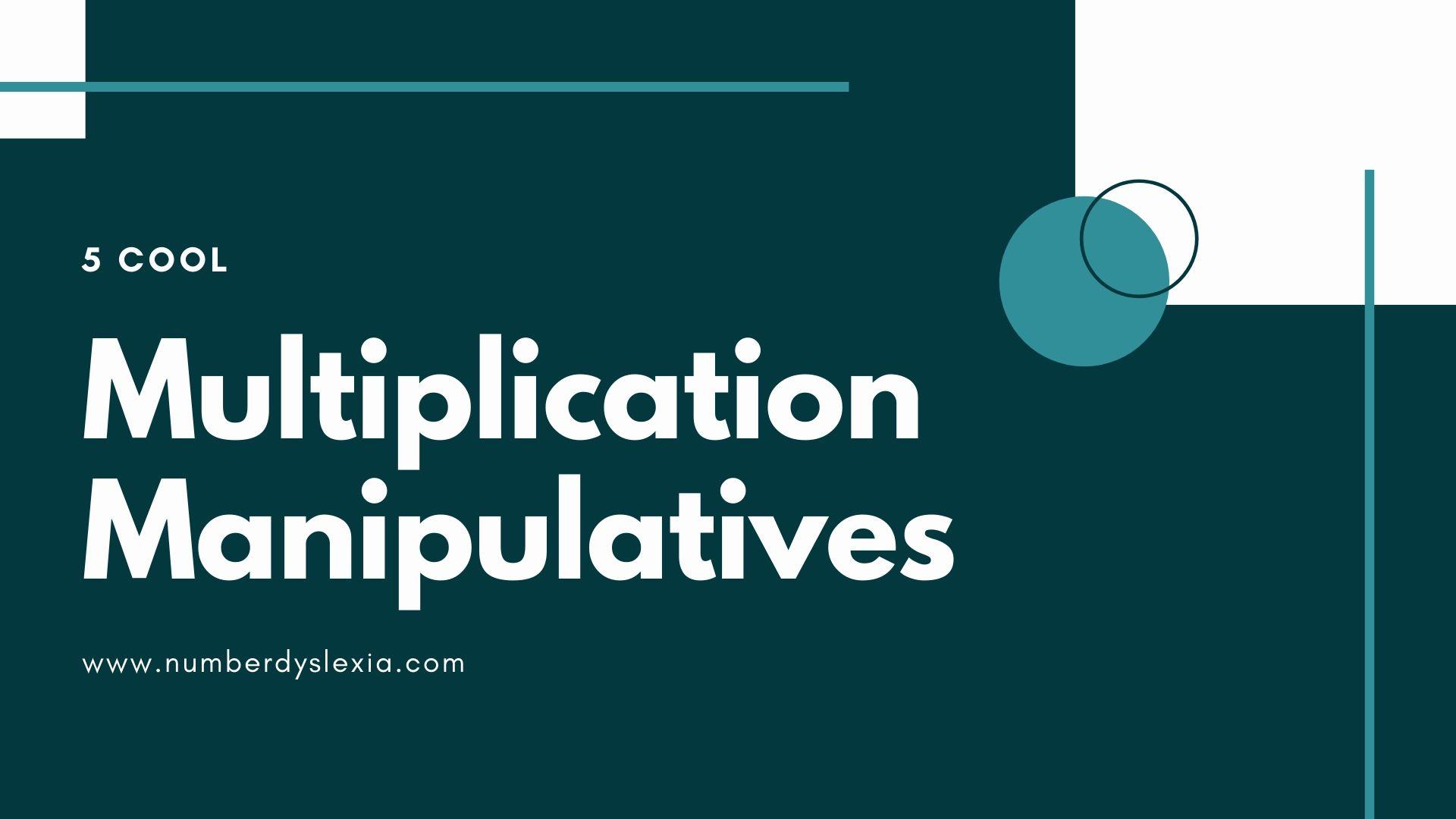 list of 5 cool multiplication manipulatives