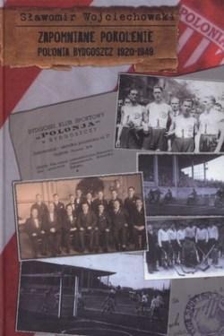 Zapomniane pokolenie. Polonia Bydgoszcz 1920-1949
