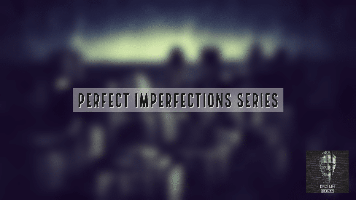 Perfect Imperfections #1 - Numeric Citizen Blog